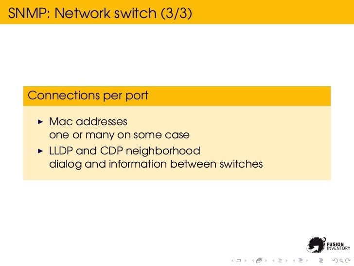 SNMP: Network switch (3/3)  Connections per port     Mac addresses     one or many on some case     LLDP and CDP neighborh...