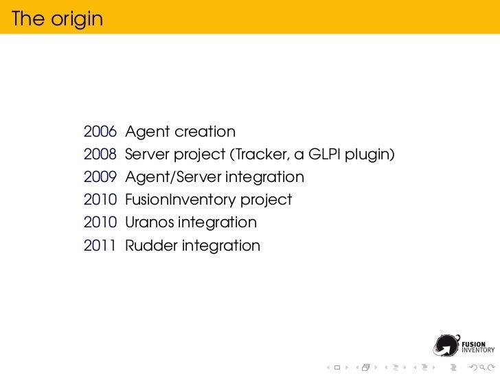The origin       2006 Agent creation       2008 Server project (Tracker, a GLPI plugin)       2009 Agent/Server integratio...