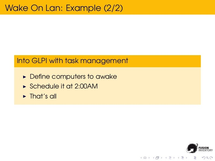 Wake On Lan: Example (2/2)  Into GLPI with task management     Define computers to awake     Schedule it at 2:00AM     That...