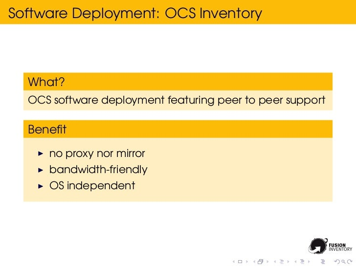 Software Deployment: OCS Inventory  What?  OCS software deployment featuring peer to peer support  Benefit     no proxy nor...