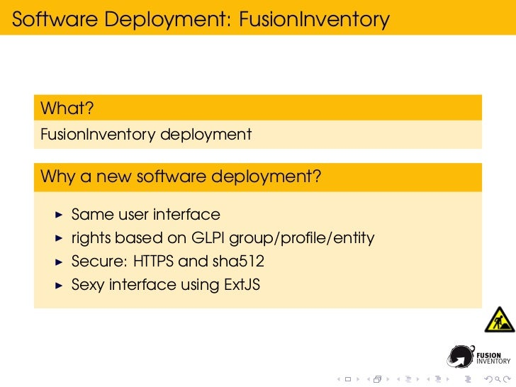 Software Deployment: FusionInventory  What?  FusionInventory deployment  Why a new software deployment?     Same user inte...