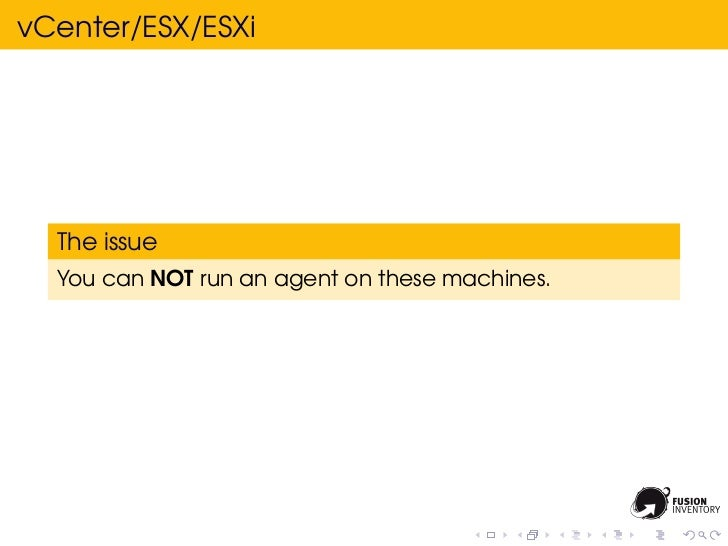 vCenter/ESX/ESXi  The issue  You can NOT run an agent on these machines.