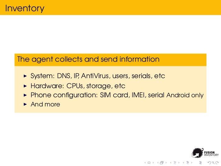 Inventory  The agent collects and send information     System: DNS, IP AntiVirus, users, serials, etc                    ,...
