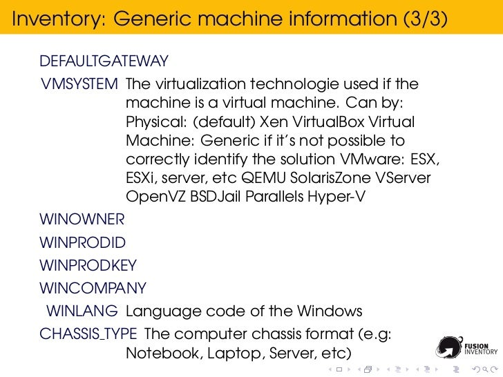 Inventory: Generic machine information (3/3)  DEFAULTGATEWAY  VMSYSTEM The virtualization technologie used if the         ...
