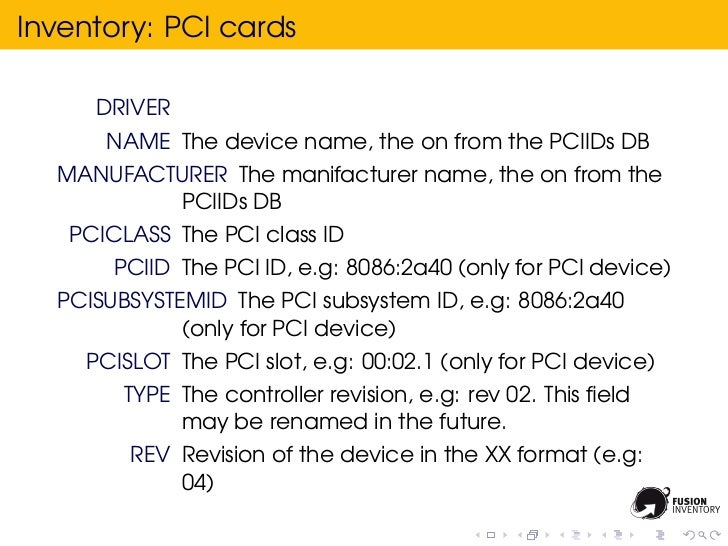 Inventory: PCI cards     DRIVER      NAME The device name, the on from the PCIIDs DB  MANUFACTURER The manifacturer name, ...