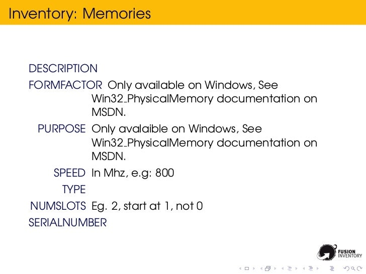 Inventory: Memories  DESCRIPTION  FORMFACTOR Only available on Windows, See           Win32 PhysicalMemory documentation o...