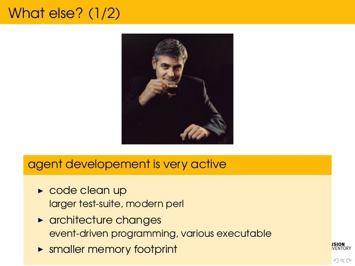 What else? (1/2)  agent developement is very active     code clean up     larger test-suite, modern perl     architecture ...