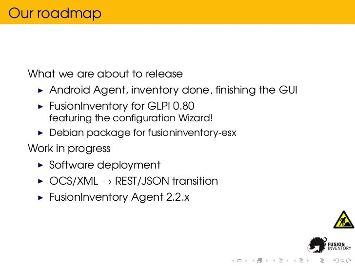 Our roadmap  What we are about to release      Android Agent, inventory done, finishing the GUI      FusionInventory for GL...