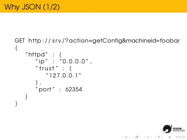 """Why JSON (1/2)  GET http : / / s r v /? action=getConfig&machineid=foobar  {     """" httpd """" : {         """" ip """" : """" 0 . 0 . ..."""