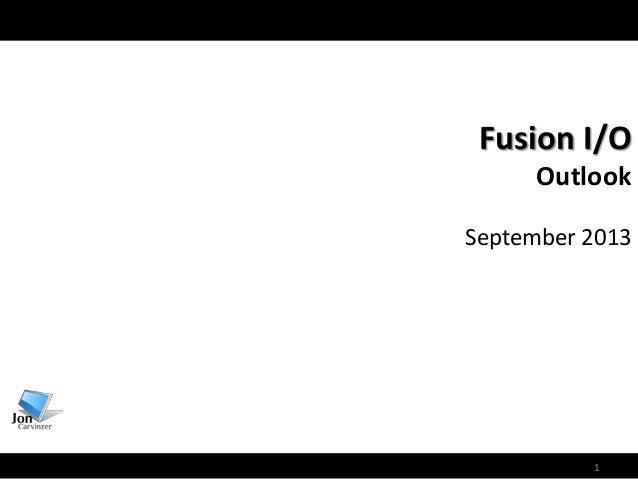 1 Fusion I/O Outlook September 2013