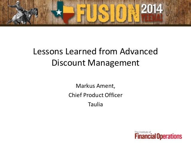 Lessons Learned from Advanced Discount Management Markus Ament, Chief Product Officer Taulia
