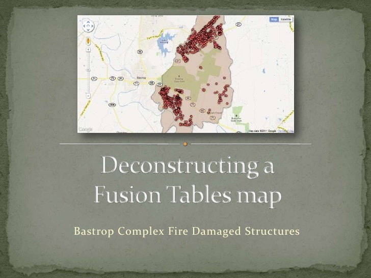Deconstructing aFusion Tables map<br />Bastrop Complex Fire Damaged Structures<br />