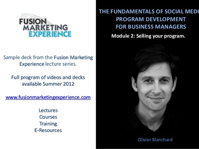 THE FUNDAMENTALS OF SOCIAL MEDI PROGRAM DEVELOPMENT FOR BUSINESS MANAGERS Module 2: Selling your program. Olivier Blanchar...