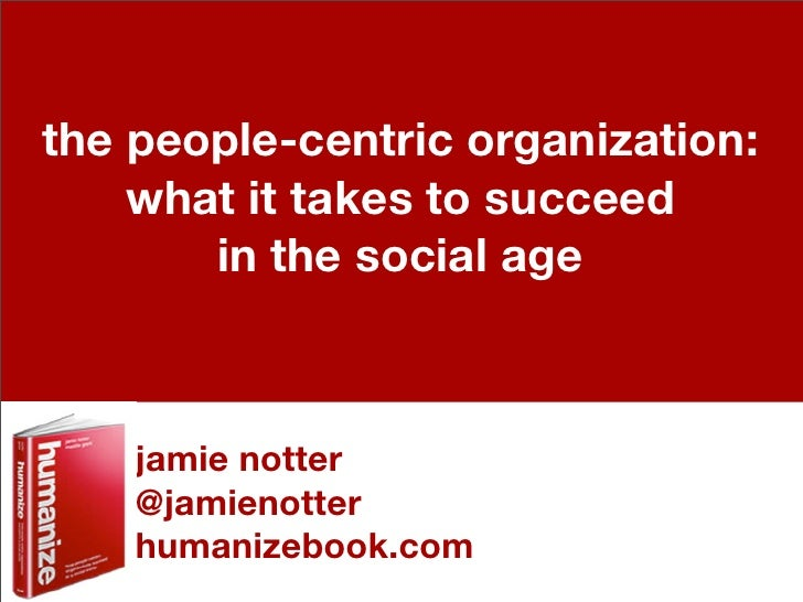 the people-centric organization:    what it takes to succeed       in the social age    jamie notter    @jamienotter    hu...