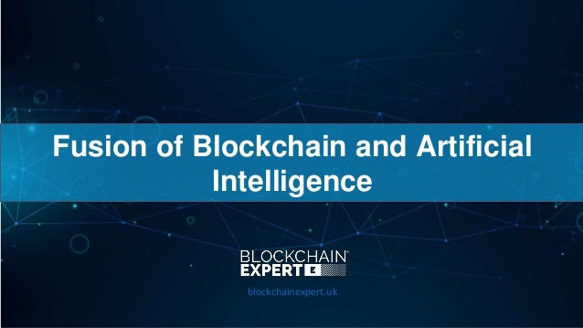 Fusion of Blockchain and Artificial Intelligence blockchainexpert.uk