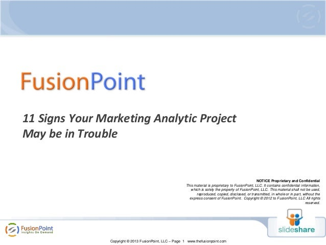 11 Signs Your Marketing Analytic Project May be in Trouble  NOTICE Proprietary and Confidential This material is proprieta...