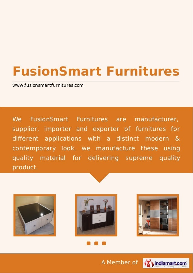 A Member of FusionSmart Furnitures www.fusionsmartfurnitures.com We FusionSmart Furnitures are manufacturer, supplier, imp...