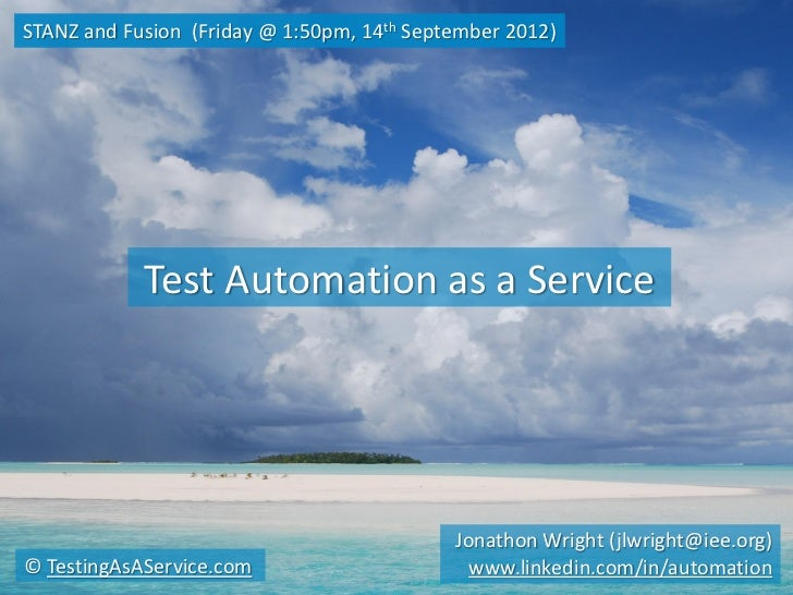 STANZ and Fusion (Friday @ 1:50pm, 14th September 2012)            Test Automation as a Service                           ...