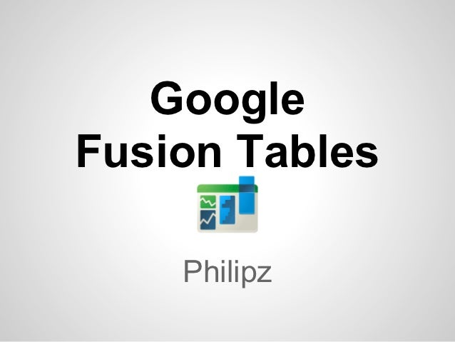 GoogleFusion Tables    Philipz