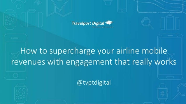 1Copyright © Mobile Travel Technologies Limited6 July 2017 How to supercharge your airline mobile revenues with engagement...
