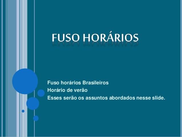 Fuso horários Brasileiros Horário de verão Esses serão os assuntos abordados nesse slide.