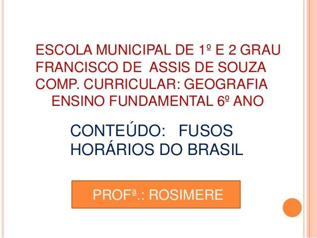 ESCOLA MUNICIPAL DE 1º E 2 GRAU FRANCISCO DE ASSIS DE SOUZA COMP. CURRICULAR: GEOGRAFIA ENSINO FUNDAMENTAL 6º ANO CONTEÚDO...