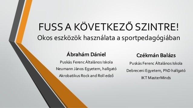FUSS A KÖVETKEZŐ SZINTRE! Okos eszközök használata a sportpedagógiában Ábrahám Dániel Puskás Ferenc Általános Iskola Neuma...