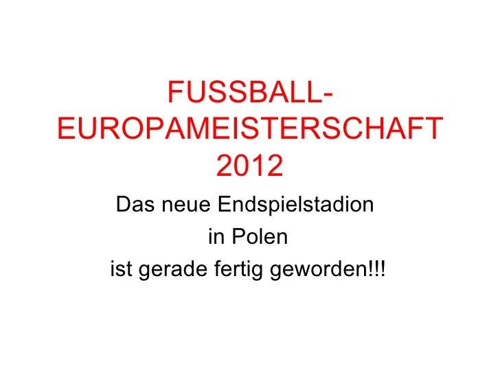FUSSBALL- EUROPAMEISTERSCHAFT 2012 Das neue Endspielstadion  in Polen ist gerade fertig geworden!!!