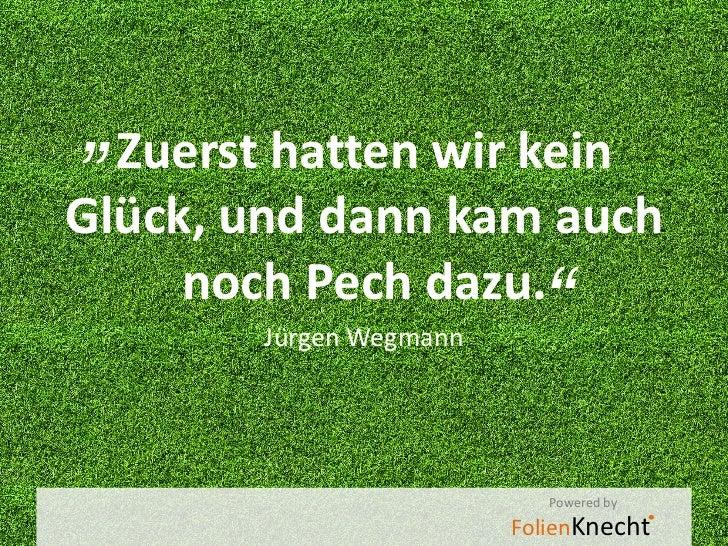 """""""Zuerst hatten wir keinGlück, und dann kam auch     noch Pech dazu.        Jürgen Wegmann                           """"     ..."""