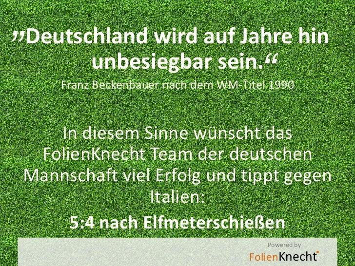 """""""Deutschland wird auf Jahre hin       unbesiegbar sein.                        """"     Franz Beckenbauer nach dem WM-Titel 1..."""