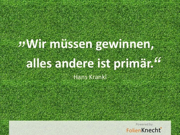 """""""Wir müssen gewinnen, alles andere ist primär.""""          Hans Krankl                           Powered by                 ..."""