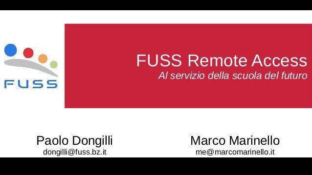 FUSS Remote Access Al servizio della scuola del futuro Marco Marinello me@marcomarinello.it Paolo Dongilli dongilli@fuss.b...