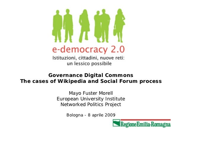 Governance Digital CommonsThe cases of Wikipedia and Social Forum process                 Mayo Fuster Morell            Eu...
