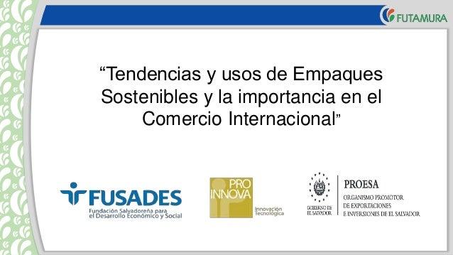 """""""Tendencias y usos de Empaques Sostenibles y la importancia en el Comercio Internacional"""""""