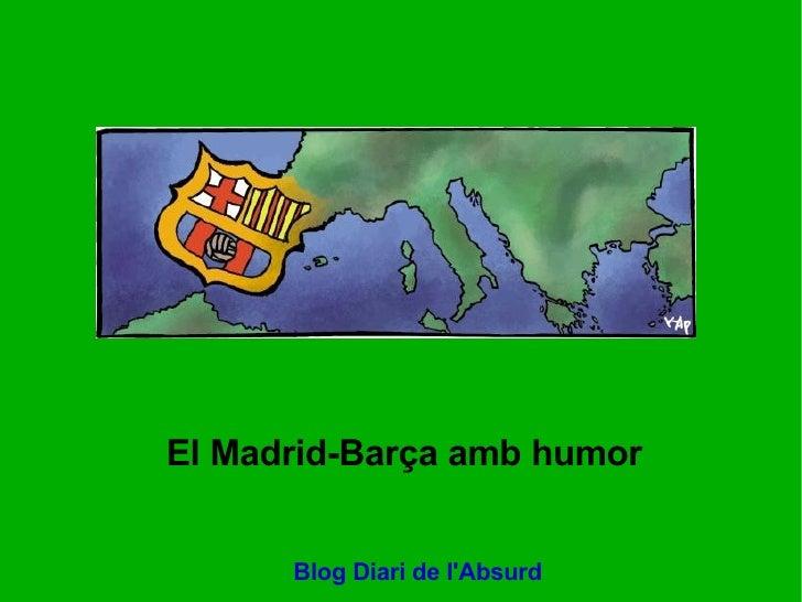 El Madrid-Barça amb humor Blog Diari de l'Absurd