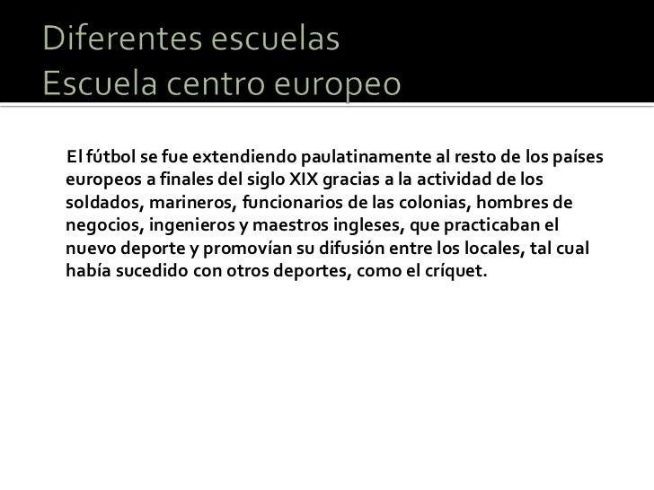 El fútbol se fue extendiendo paulatinamente al resto de los paíseseuropeos a finales del siglo XIX gracias a la actividad ...