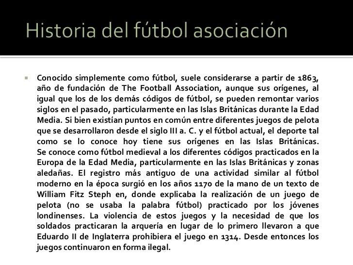    Conocido simplemente como fútbol, suele considerarse a partir de 1863,    año de fundación de The Football Association...