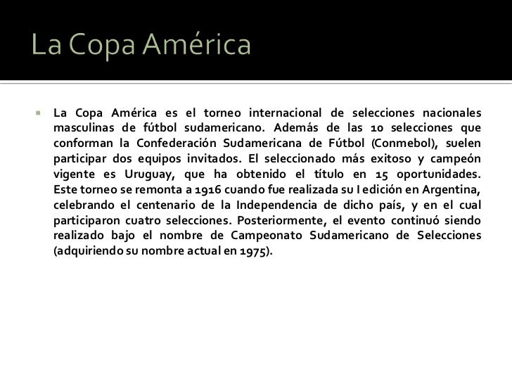    La Copa América es el torneo internacional de selecciones nacionales    masculinas de fútbol sudamericano. Además de l...