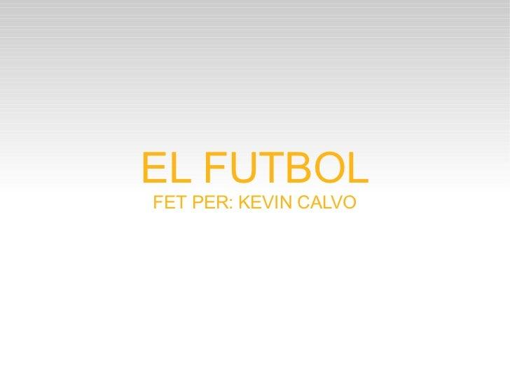 EL FUTBOL FET PER: KEVIN CALVO