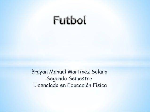 Brayan Manuel Martínez Solano Segundo Semestre Licenciado en Educación Física