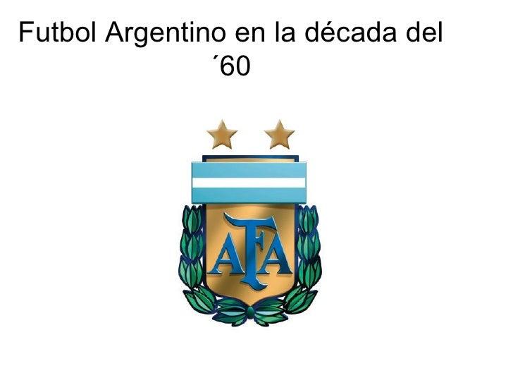 Futbol Argentino en la década del ´60