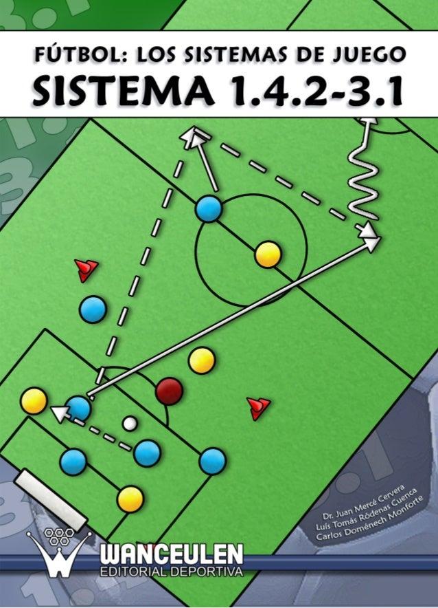 JUAN MERCÉ CERVERA LUÍS TOMÁS RÓDENAS CUENCA CARLOS DOMÉNECH MONFORTE COLECCIÓN FÚTBOL: Los sistemas de juego SISTEMA 1.4....