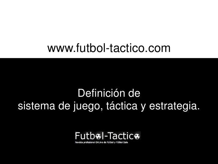 www.futbol-tactico.com            Definición desistema de juego, táctica y estrategia.