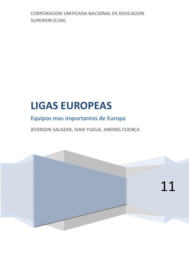 CORPORACION UNIFICADA NACIONAL DE EDUCACION SUPERIOR (CUN)11LIGAS EUROPEASEquipos mas importantes de EuropaJEFERSON SALAZA...