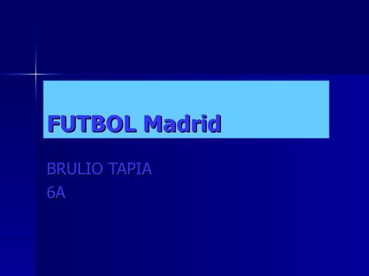 FUTBOL Madrid BRULIO TAPIA 6A