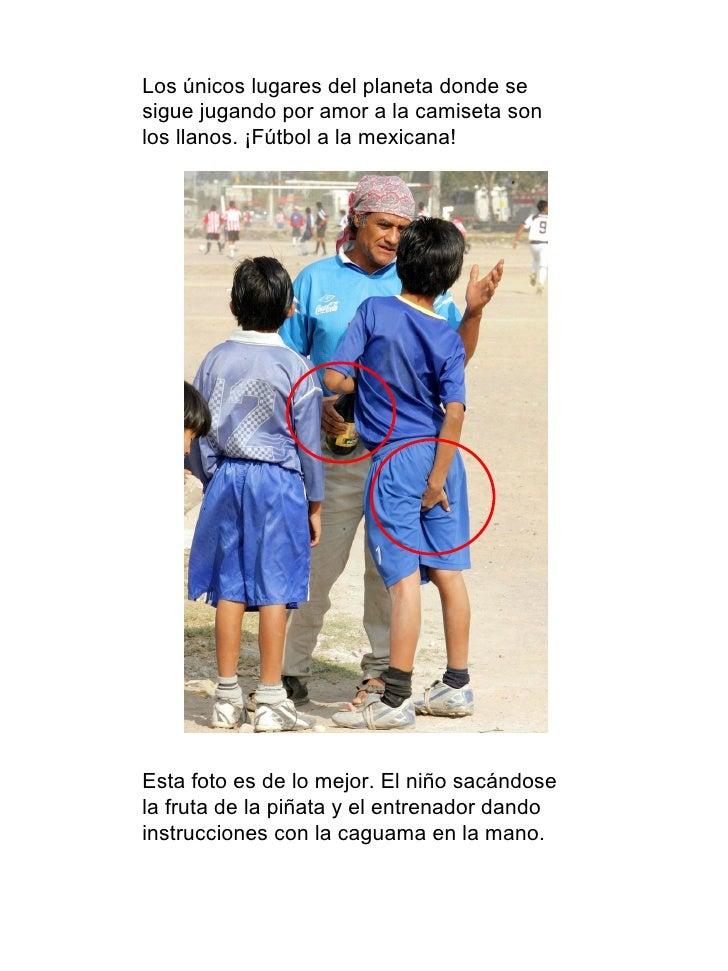 Los únicos lugares del planeta donde se sigue jugando por amor a la camiseta son los llanos. ¡Fútbol a la mexicana!     ...