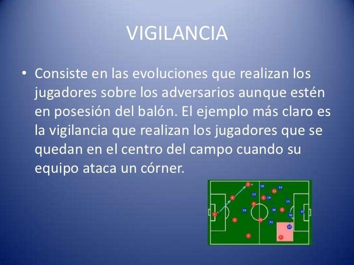 VIGILANCIA• Consiste en las evoluciones que realizan los  jugadores sobre los adversarios aunque estén  en posesión del ba...