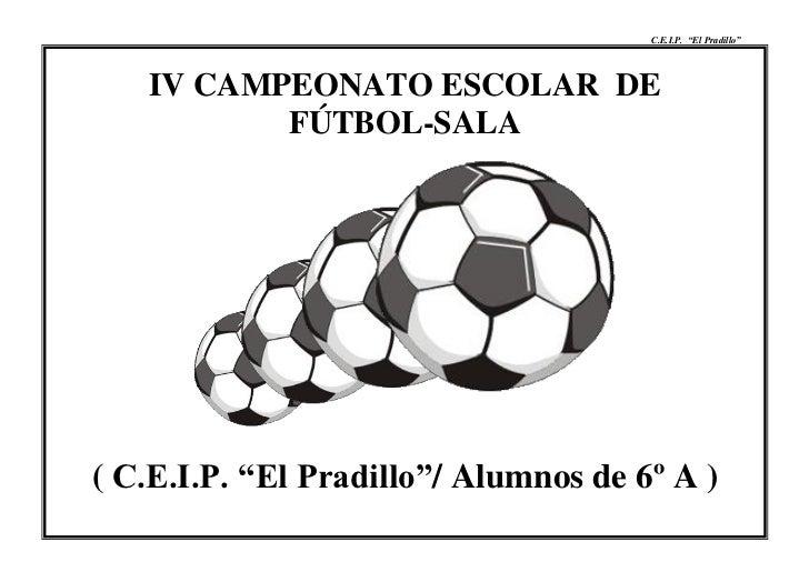 """C.E.I.P. """"El Pradillo""""   IV CAMPEONATO ESCOLAR DE          FÚTBOL-SALA( C.E.I.P. """"El Pradillo""""/ Alumnos de 6º A )"""