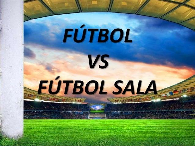 Fútbol 11 vs Fútbol Sala d3582a7ca7df0
