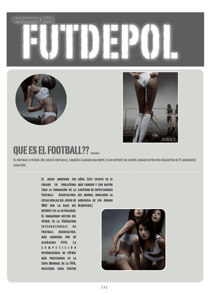 FUTDEPOL Septiembre 2008     QUE ES EL FOOTBALL?? ..... El football o futbol (del inglés football), también llamado balomp...